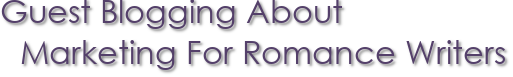 Guest Blogging About Marketing For Romance Writers