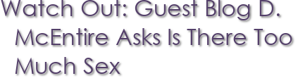 Watch Out: Guest Blog D. McEntire Asks Is There Too Much Sex