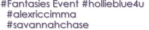 #Fantasies Event #hollieblue4u  #alexriccimma #savannahchase