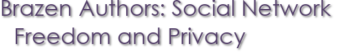 Brazen Authors: Social Network Freedom and Privacy