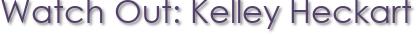 Watch Out: Kelley Heckart