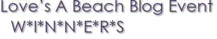Love's A Beach Blog Event W*I*N*N*E*R*S
