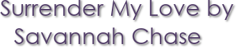 Surrender My Love by Savannah Chase