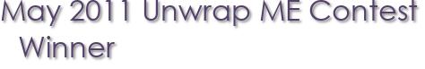May 2011 Unwrap ME Contest Winner