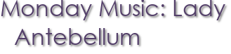 Monday Music: Lady Antebellum